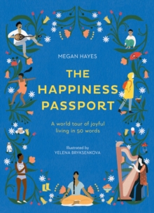 The Happiness Passport : A world tour of joyful living in 50 words, Hardback Book