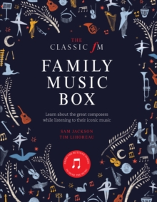 The Classic FM Family Music Box : Hear iconic music from the great composers, Hardback Book
