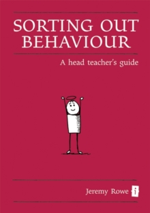 Sorting Out Behaviour : A Head Teacher's Guide, Hardback Book