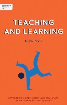 Independent Thinking on Teaching and Learning : Developing independence and resilience in all teachers and learners, Paperback / softback Book