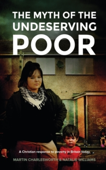 The Myth of the Undeserving Poor - a Christian Response to Poverty in Britain Today, Paperback Book
