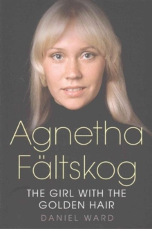 Agnetha Faltskog the Girl with the Golden Hair, Paperback Book