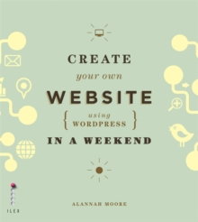 Create Your Own Website (Using Wordpress) in a Weekend, Paperback Book