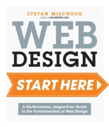 Web Design Start Here : A no-nonsense, jargon-free guide to the fundamentals of web design, Paperback Book