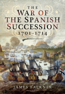 The War of the Spanish Succession 1701-1714, Hardback Book