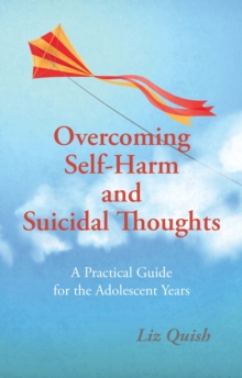 Overcoming Self-Harm and Suicidal Thoughts, Paperback Book