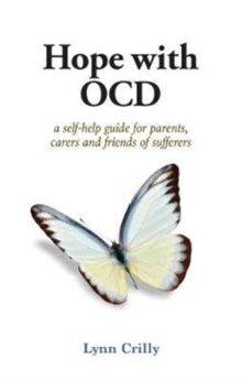 Hope with OCD : A self-help guide to obsessive- compulsive disorder for parents, carers and sufferers