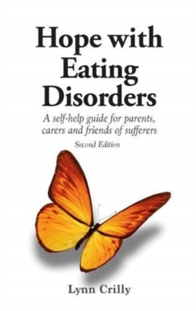 Hope with Eating Disorders Second Edition : A self-help guide for parents, carers and friends of sufferers