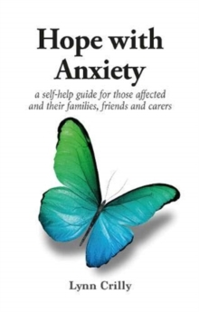 Hope with Anxiety : A self-help guide for those affected and their families, friends and carers, Paperback / softback Book