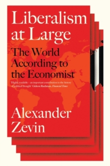 Liberalism at Large : The World According to the Economist, Hardback Book