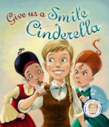 Fairytales Gone Wrong: Give Us a Smile Cinderella : A Story About Personal Hygiene, Paperback Book