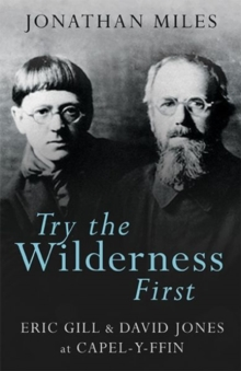 Try the Wilderness First : Eric Gill and David Jones at Capel-y-ffin, Paperback Book