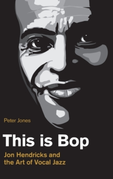 This is Bop : Jon Hendricks and the Art of Vocal Jazz