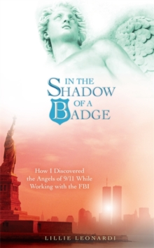 In the Shadow of a Badge : How I Discovered the Angels of 9/11 While Working with the FBI, Paperback Book