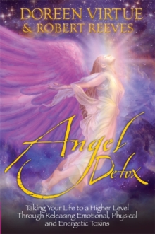 Angel Detox : Taking Your Life to a Higher Level Through Releasing Emotional, Physical and Energetic Toxins, Paperback Book