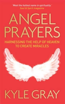 Angel Prayers : Harnessing the Help of Heaven to Create Miracles, Paperback Book