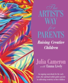 The Artist's Way for Parents : Raising Creative Children, Paperback Book