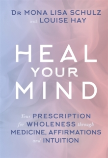Heal Your Mind : Your Prescription for Wholeness Through Medicine, Affirmations and Intuition, Paperback Book