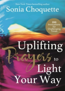 Uplifting Prayers to Light Your Way : 200 Invocations for Challenging Times, Paperback Book