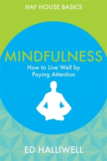 Mindfulness : How to Live Well by Paying Attention, Paperback Book