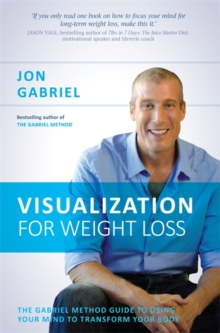 Visualization for Weight Loss : The Gabriel Method Guide to Using Your Mind to Transform Your Body, Paperback Book