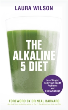 The Alkaline 5 Diet : Lose Weight, Heal Your Health Problems and Feel Amazing!, Paperback Book