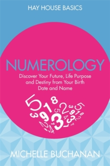 Numerology : Discover Your Future, Life Purpose and Destiny from Your Birth Date and Name, Paperback Book