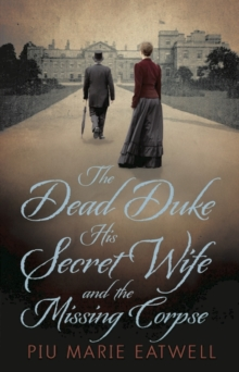 The Dead Duke, His Secret Wife and the Missing Corpse : An Extraordinary Edwardian Case of Deception and Intrigue, Hardback Book