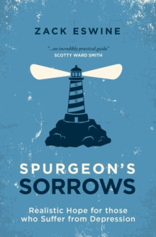 Spurgeon's Sorrows : Realistic Hope for those who Suffer from Depression, Paperback Book