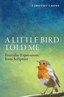 A Little Bird Told Me : Everyday Expressions from Scripture, Paperback / softback Book