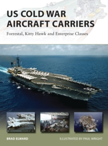 US Cold War Aircraft Carriers : Forrestal, Kitty Hawk and Enterprise Classes, Paperback Book
