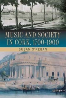 Music and Society in Cork, 1700-1900, Hardback Book