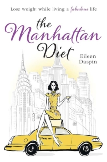 The Manhattan Diet : The Chic Women's Secrets to a Slim and Delicious Life, Paperback Book