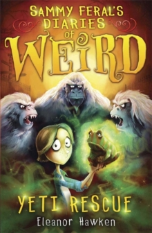 Sammy Feral's Diaries of Weird: Yeti Rescue, Paperback Book