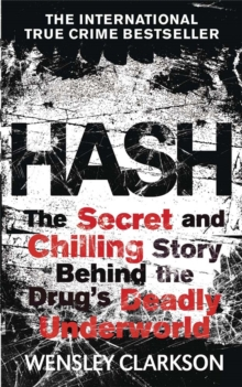 Hash : The Chilling Inside Story of the Secret Underworld Behind the World's Most Lucrative Drug, Paperback Book