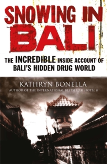 Snowing in Bali : The Incredible Inside Account of Bali's Hidden Drug World, Paperback Book