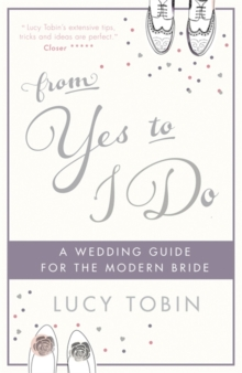 From Yes to I Do : The Wedding Guide for a Modern Bride, Hardback Book