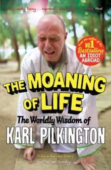 The Moaning of Life : The Worldly Wisdom of Karl Pilkington, Paperback Book