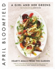 A Girl and Her Greens : Hearty Meals from the Garden, Hardback Book