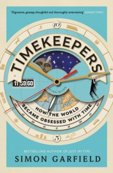 Timekeepers : How the World Became Obsessed With Time, Paperback / softback Book