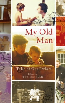 My Old Man : Tales of Our Fathers, Hardback Book