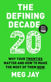 The Defining Decade : Why Your Twenties Matter and How to Make the Most of Them Now, Paperback / softback Book
