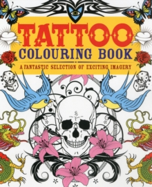 Tattoo Colouring Book : A Fantastic Selection of Exciting Imagery, Paperback Book