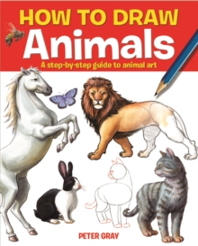 How to Draw Animals : A Step-by-step Guide to Animal Art, Paperback Book