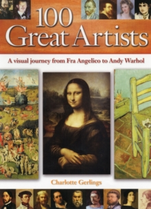 100 Great Artists : A Visual Journey from Fra Angelico to Andy Warhol, Hardback Book