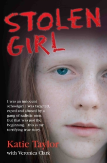 Stolen Girl : I Was an Innocent Schoolgirl. I Was Targeted, Raped and Abused by a Gang of Sadistic Men. But That Was Just the Beginning...This is My Terrifying True Story., Paperback Book