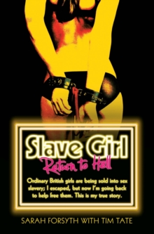 Slave Girl - Return to Hell : I Was an Ordinary British Girl. I Was Kidnapped and Sold into Sex Slavery. This is My Horrific True Story., Paperback Book