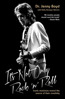 It's Not Only Rock 'n' Roll : Iconic Musicians Reveal the Source of Their Creativity., Paperback Book