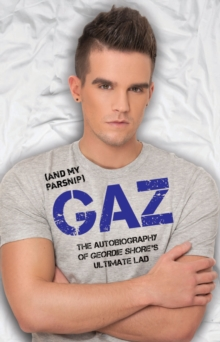 Gaz (And my Parsnip) : The Autobiography of Geordie Shore's Ultimate Lad, Hardback Book