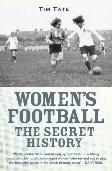 Girls With Balls : The Secret History of Women's Football, Paperback Book